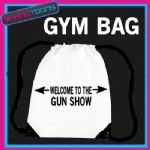 WELCOME TO THE GUN SHOW GYM BODYBUILDER DRAWSTRING WHITE GYMSAC BAG